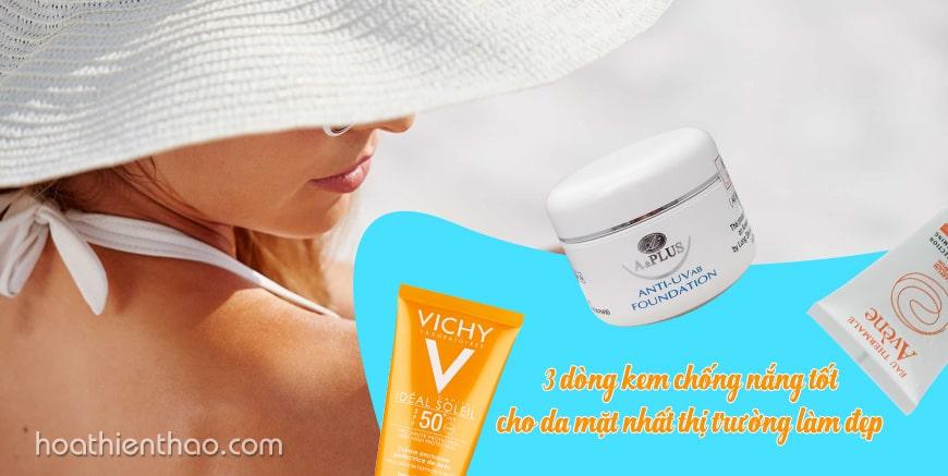 3 dòng kem chống nắng tốt cho da mặt nhất hiện nay