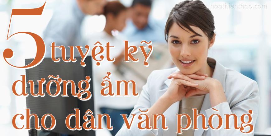 5 Tuyệt kỹ dưỡng ẩm cho dân văn phòng mà các chị em cần nhớ - HoaThienThao