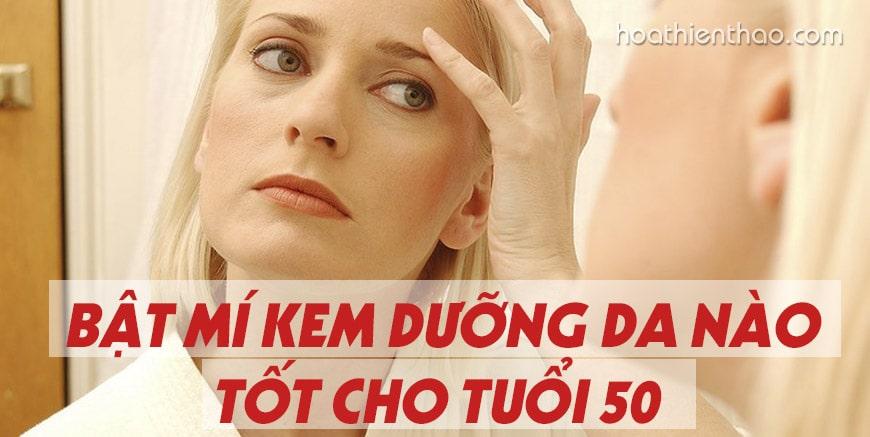Bật mí kem dưỡng da nào tốt cho tuổi 50 - Hoa Thiên Thảo