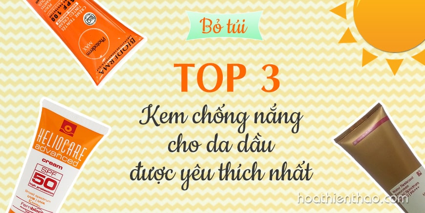 TOP 3 kem chống nắng cho da dầu được yêu thích nhất