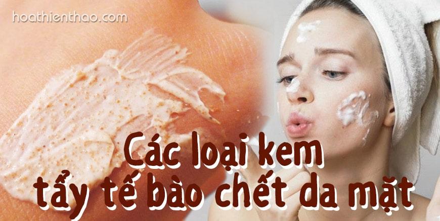 Các loại kem tẩy tế bào chết dành cho da mặt
