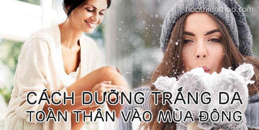 Cách dưỡng trắng da toàn thân vào mùa đông