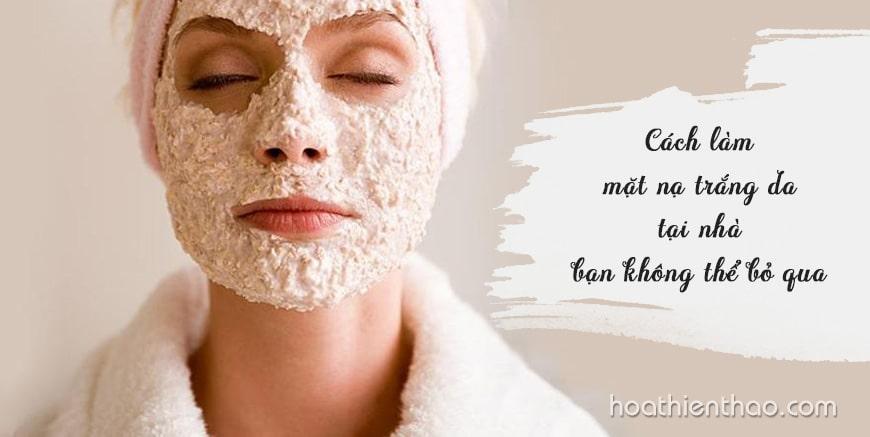 Cách làm mặt nạ trắng da tại nhà không thể bỏ qua