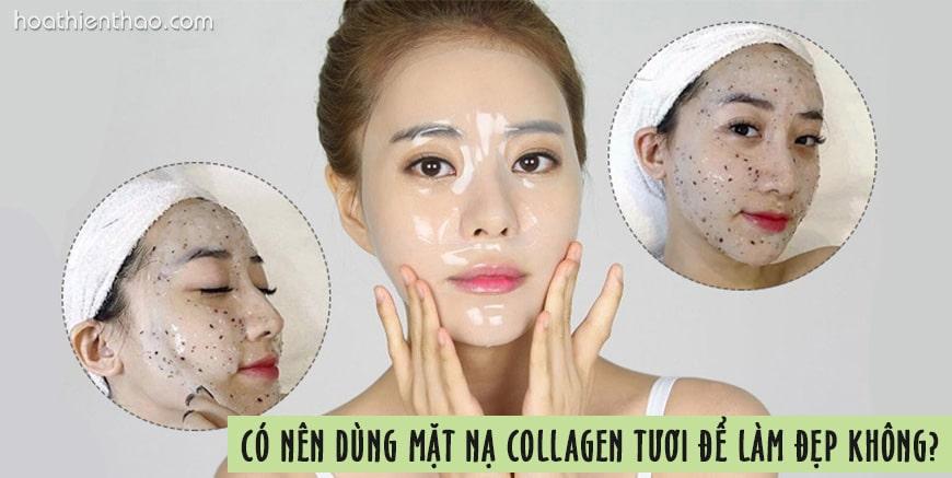 Có nên dùng mặt nạ collagen tươi để làm đẹp không - HoaThienThao