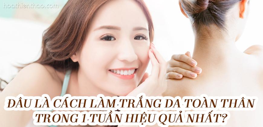 Cách làm trắng da toàn thân trong 1 tuần - HoaThienThao