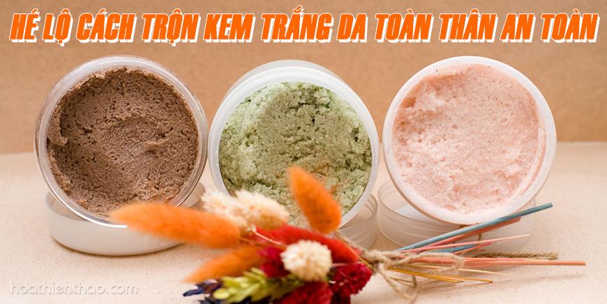 Hé lộ cách trộn kem trắng da toàn thân an toàn - HoaThienThao