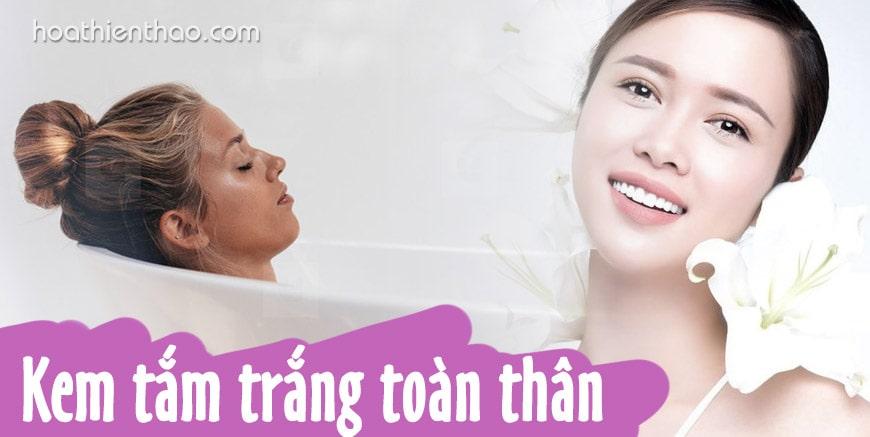 Kem tắm trắng toàn thân hiệu quả - HoaThienThao