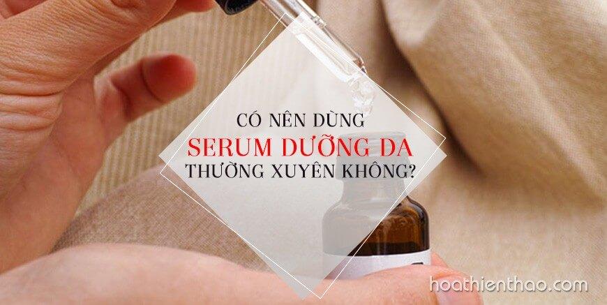Có nên dùng serum dưỡng da thường xuyên không?