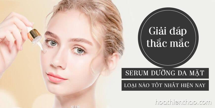 Giải đáp thắc mắc serum dưỡng da mặt loại nào tốt nhất hiện nay