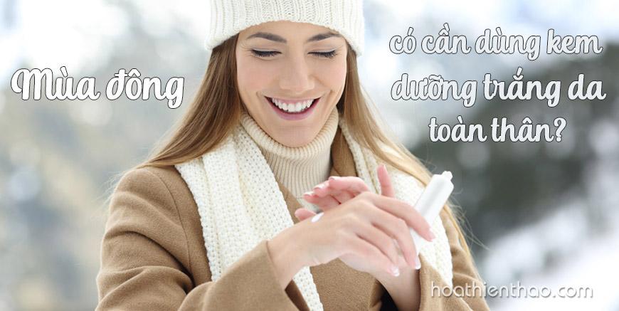 Mùa đông có cần dùng kem dưỡng trắng da toàn thân?