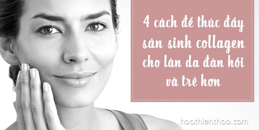4 Cách để thúc đẩy sản sinh collagen cho làn da đàn hồi và trẻ hơn