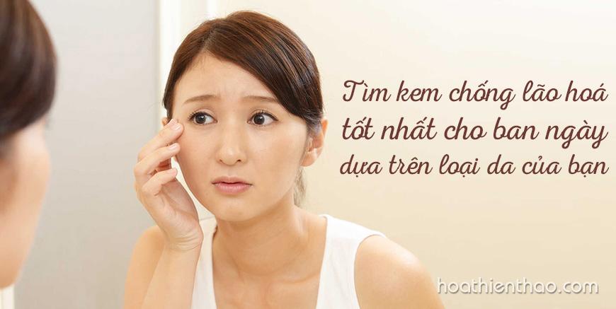 Tìm kem chống lão hoá tốt nhất cho ban ngày dựa trên loại da của bạn