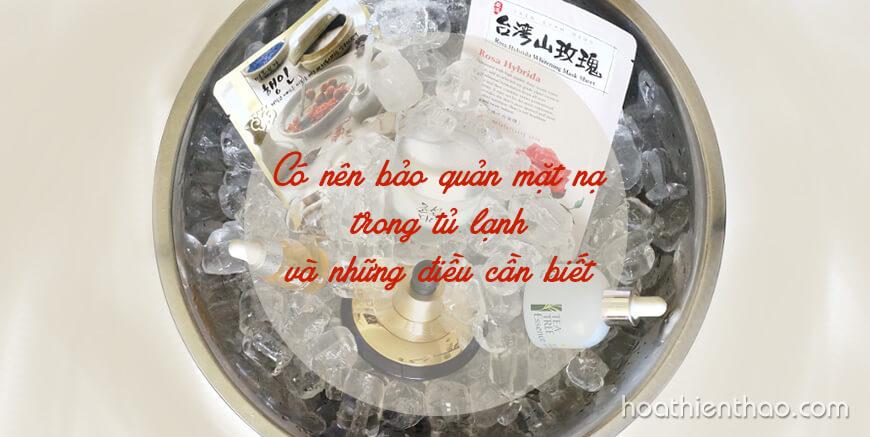 Có nên bảo quản mặt nạ trong tủ lạnh và những điều cần biết