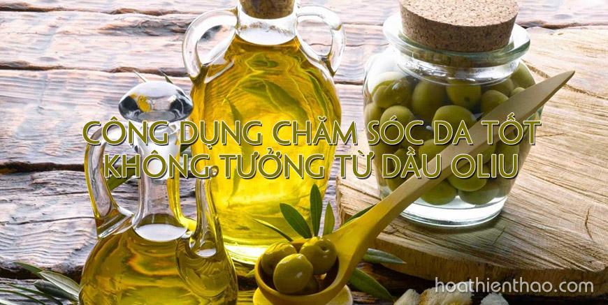Công dụng chăm sóc da tốt không tưởng từ dầu oliu