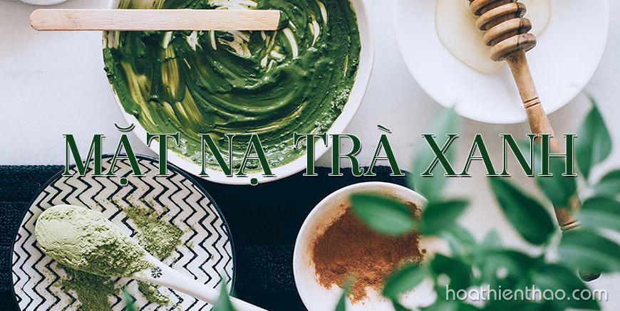 Mặt nạ trà xanh - Xu hướng dưỡng da không bao giờ hết Hot