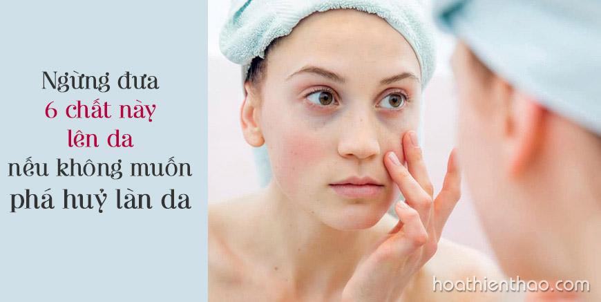 Ngừng đưa 6 chất này lên da nếu không muốn phá huỷ làn da