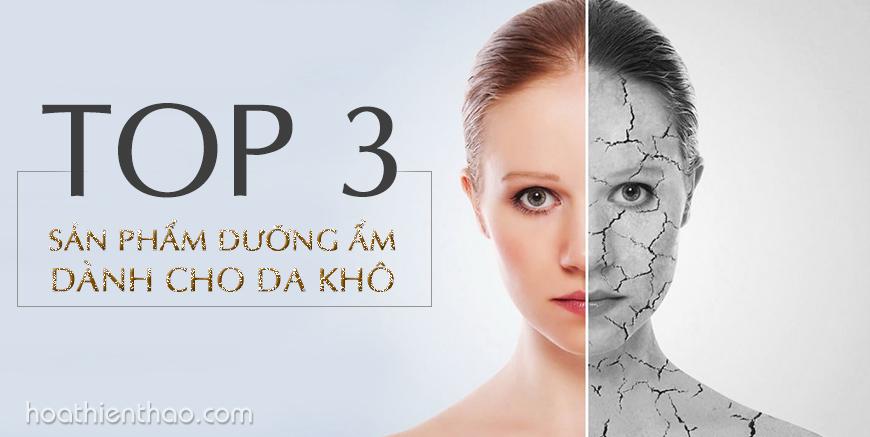 Top 3 sản phẩm dưỡng ẩm dành cho da khô