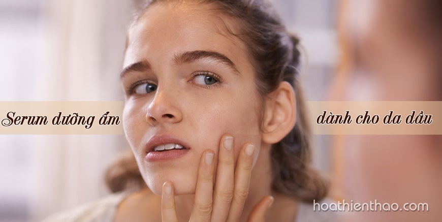 Serum dưỡng ẩm dành cho da dầu