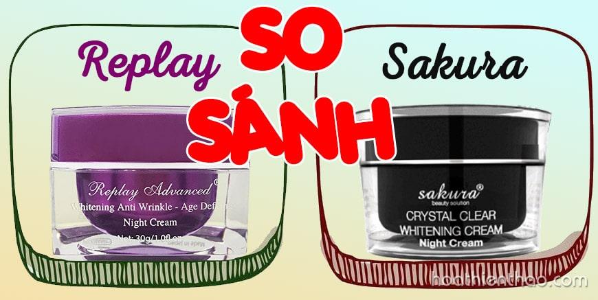 So sánh kem Replay đêm với Sakura trắng da trị nám đêm