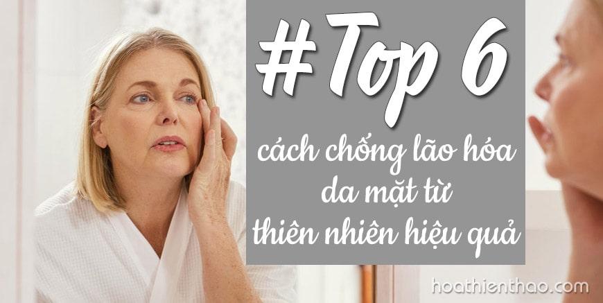#TOP 6 cách chống lão hóa da mặt từ thiên nhiên hiệu quả