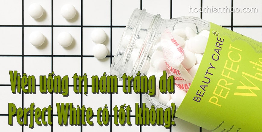 Viên uống trị nám trắng da Perfect White có tốt không?